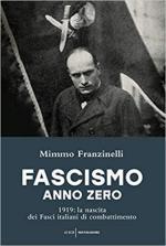 65892 - Franzinelli, M. - Fascismo anno zero. 1919: la nascita dei Fasci italiani di combattimento