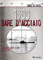 65904 - De Risio, C. - 1300 Bare d'acciaio. La guerra sotto i mari 1939-1945