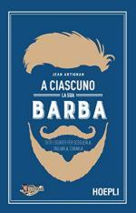 65906 - Artignan, J. - A ciascuno la sua barba. Tutti i segreti per sceglierla, tagliarla, curarla