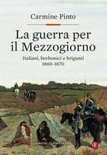 65917 - Pinto, C. - Guerra per il Mezzogiorno. Italiani, borbonici e briganti 1860-1870 (La)
