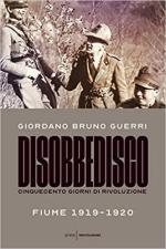 65929 - Guerri, G.B. - Disobbedisco. Cinquecento giorni di rivoluzione. Fiume 1919-1920