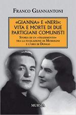 65943 - Giannantoni, F. - Gianna e Neri. Vita e morte di due partigiani comunisti. Storia di un tradimento tra la fucilazione di Mussolini e l'oro di Dongo