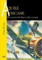 65948 - Ferrara, O. - Aquile africane. Storie di piloti della Regia in Africa Orientale 1940-41