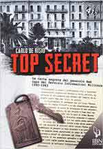 65950 - De Risio, C. - Top Secret. Le carte segrete del Generale Ame' capo del Servizio Informazioni Militare 1940-1943
