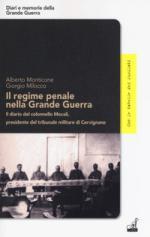 65993 - Monticone-Milocco, A.-G. - Regime penale nella Grande Guerra. Il diario del colonnello Mocali Presidente del Tribunale Militare di Cervignano (Il)