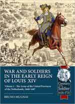 66077 - Mugnai, B. - War and Soldiers in the Early Reign of Louis XIV Vol 1. The Army of the United Provinces of the Netherlands 1660-1687