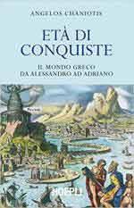 66083 - Chaniotis, A. - Eta' di conquiste. Il mondo greco da Alessandro ad Adriano