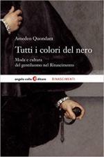 66117 - Quondam, A. - Tutti i colori del nero. Moda e cultura del gentiluomo del Rinascimento