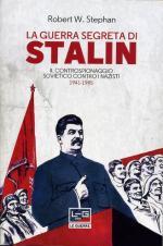 66124 - Stepahn, R.W. - Guerra segreta di Stalin. Il controspionaggio sovietico contro i nazisti 1941-1945 (La)