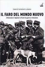 66207 - Serventi Longhi, E. - Faro del mondo nuovo. D'Annunzio e i Legionari a Fiume tra guerra e rivoluzione (Il)