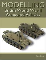 66220 - Cole, T. - Modelling British World War II Armoured Vehicles