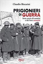 66255 - Biscarini, C. - Prigionieri di guerra. Sette storie di uomini e dei loro assassini