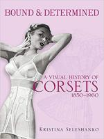 66457 - Seleshanko, K. - Bound and determined. A Visual History of Corsets 1850-1960