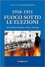 66467 - Petaros Jeromela, V. - 1918-1921 Fuoco sotto le elezioni. Gli incidenti di Spalato, Trieste e Maresego