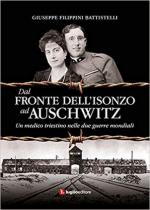 66468 - Filippini Battistelli, G. - Dal Fronte dell'Isonzo ad Auschwitz. Un medico triestino nelle due guerre mondiali
