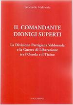 66584 - Malatesta, L. - Comandante Dionigi Superti. La Divisione Partigiana Valdossola e la guerra di liberazione tra l'Ossola e il Ticino (Il)