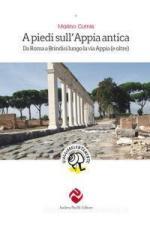 66589 - Curnis, M. - A piedi sull'Appia antica. Da Roma a Brindisi lungo la via Appia (e oltre)