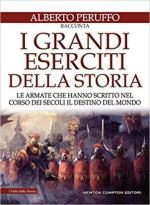 66594 - Peruffo, A. - Grandi eserciti della storia. Le armate che hanno scritto nel corso dei secoli il destino del mondo (I)