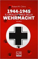 66732 - Citino, R.M. - 1944-1945 Il crollo finale della Werhrmacht Vol 2