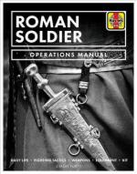 66790 - Forty, S. - Roman Soldier Operations Manual. Daily Life, Fighting Tactics, Weapons, Equipment, Kit