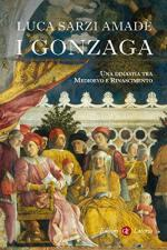 66817 - Sarzi Amade', L. - Gonzaga. Una dinastia tra Medioevo e Rinascimento (I)