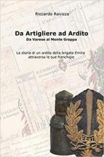 66855 - Ravizza, R. - Da Artigliere ad Ardito. Da Varese al Monte Grappa. La storia di un ardito della Brigata Emilia attraverso le sue franchigie