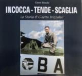 66864 - Bianchi, G. - Incocca tende scaglia. La storia di Ginetto Brizzolari