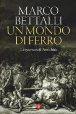 66877 - Bettalli, M. - Mondo di ferro. La guerra nell'Antichita' (Un)