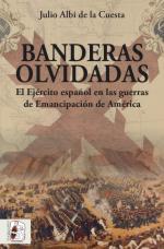 66918 - Albi de la Cuesta, J. - Banderas olvidadas. El Ejercito espanol en las guerras de Emancipation de America