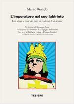 66922 - Brando, M. - Imperatore nel suo labirinto. Usi, abusi e riusi del mito di Federico II di svevia