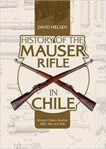 67119 - Nielsen, D. - History of the Mauser Rifle in Chile. Mauser Chileno Modelo 1895, 1912, and 1935