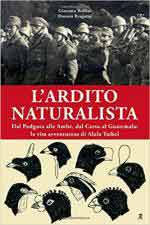 67177 - Bollini-Bragatto, G.-D. - Ardito naturalista.  Dal Podgora alle Ambe, dal Carso al Guatemala: la vita avventurosa di Alula Taibel (L')