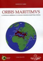 67185 - Carro, D. - Orbis Maritimus. La geografia imperiale e la grande strategia marittima di Roma