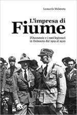 67207 - Malatesta, L. - Impresa di Fiume. D'Annunzio e i suoi legionari in Dalmazia dal 1919 al 1920 (L')