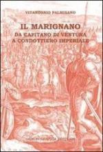 67305 - Palmisano, V. - Marignano. Da Capitano di Ventura a Condottiero imperiale (Il)