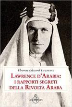 67313 - Lawrence, T.E. - Lawrence d'Arabia: i rapporti segreti della Rivolta Araba