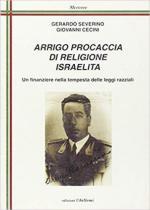 67328 - Severino-Cecini, G.-G. - Arrigo Procaccia di religione israelita. Un finanziere nella tempesta delle leggi razziali