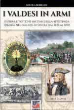 67340 - Borello, N. - Valdesi in armi. Guerra e tattiche militari della resistenza Valdese nel Ducato di Savoia dal 1655 al 1690 (I)