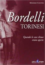 67345 - Centini, M. - Bordelli torinesi. Quando le case chiuse erano aperte