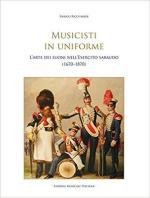 67468 - Ricchiardi, E. - Musicisti in uniforme. L'arte dei suoni nell'Esercito sabaudo 1670-1870