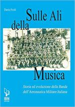 67474 - Feoli, D. - Sulle ali della musica. Storia ed evoluzione della Banda dell'Aeronautica Militare Italiana