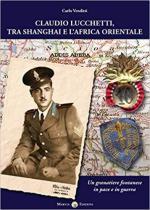 67552 - Venditti, C. - Claudio Lucchetti tra Shangai e l'Africa Orientale. Un Granatiere fontanese in pace e in guerra
