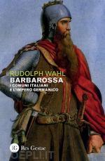 67596 - Wahl, R. - Barbarossa. I Comuni italiani e l'Impero germanico