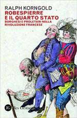 67599 - Korngold, R. - Robespierre e il Quarto Stato. Borghesi e proletari nella Rivoluzione Francese