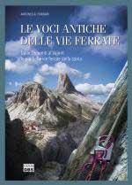 67662 - Fornari, A. - Voci antiche delle vie ferrate. Dalle Dolomiti al Vajont le piu' belle vie ferrate della storia