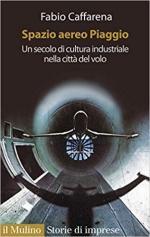 67664 - Caffarena, F. - Spazio aereo Piaggio. Un secolo di cultura industriale nella citta' del volo