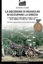 67722 - Mattesini, F. - Decisione di Mussolini di occupare la Grecia. La tragedia delle forze armate italiane e l'aiuto della Germania. Ottobre 1940-Aprile 1941 (La)