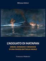 67758 - Mattesini, F. - Agguato di Matapan. Errori, omissioni e menzogne di una famosa battaglia navale