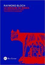 67769 - Bloch, R. - Origini di Roma. La fondazione dell'Urbe tra verita' e leggenda (Le)