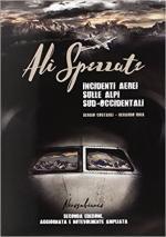 67776 - Costagli-Unia, S.-G. - Ali spezzate. Incidenti aerei sulla Alpi Sud-Occidentali 2a Ed.